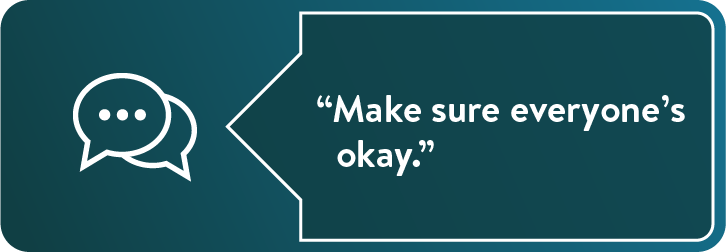 """Make sure everyone's okay."""